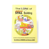 The Lore of Still Building Book: Building Your Own Still for Alcohol Production